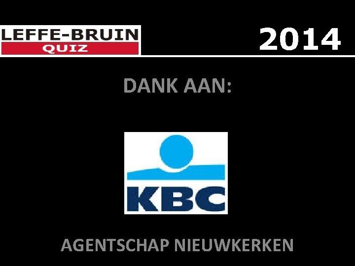 2014 DANK AAN: DE AGENTSCHAP NIEUWKERKEN