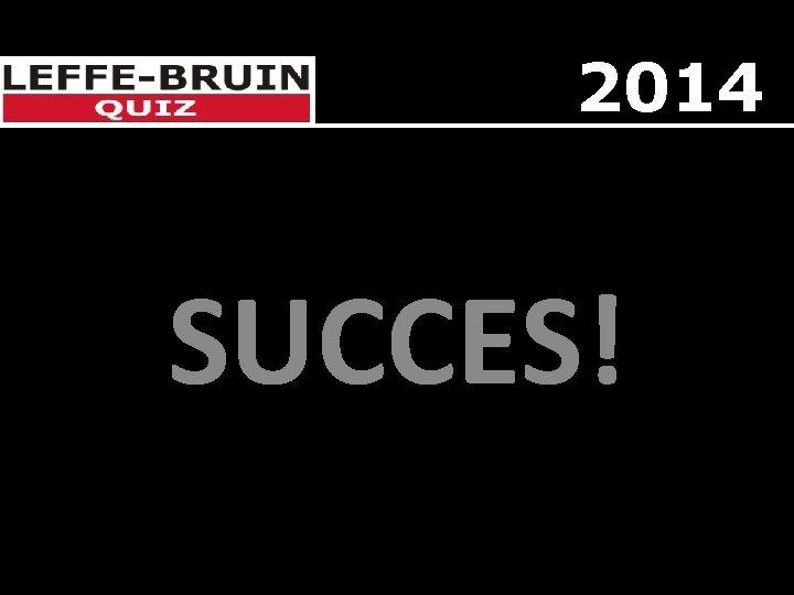 2014 SUCCES!