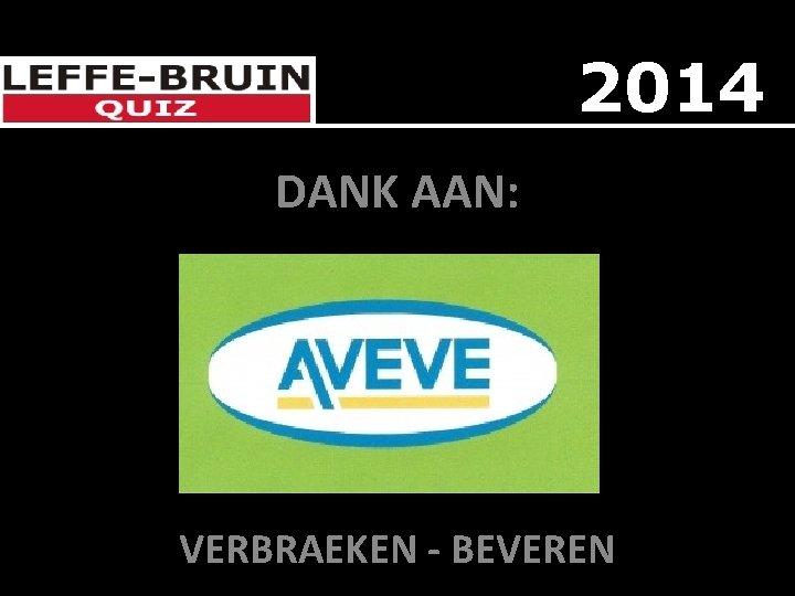 2014 DANK AAN: DE VERBRAEKEN - BEVEREN