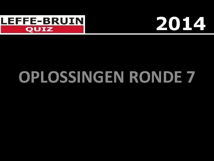 2014 OPLOSSINGEN RONDE 7
