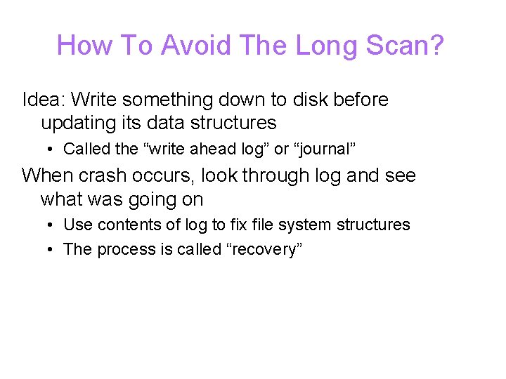 How To Avoid The Long Scan? Idea: Write something down to disk before updating