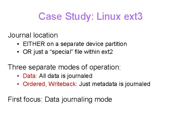 Case Study: Linux ext 3 Journal location • EITHER on a separate device partition