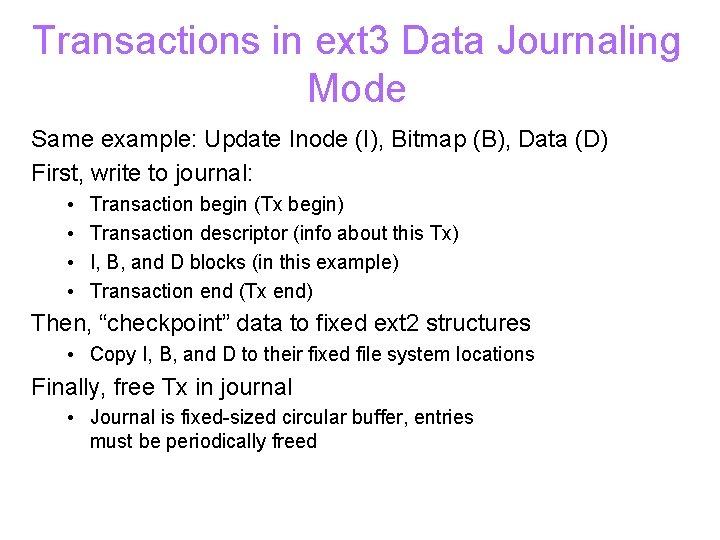 Transactions in ext 3 Data Journaling Mode Same example: Update Inode (I), Bitmap (B),