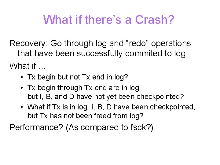 """What if there's a Crash? Recovery: Go through log and """"redo"""" operations that have"""