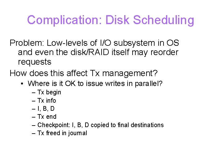 Complication: Disk Scheduling Problem: Low-levels of I/O subsystem in OS and even the disk/RAID