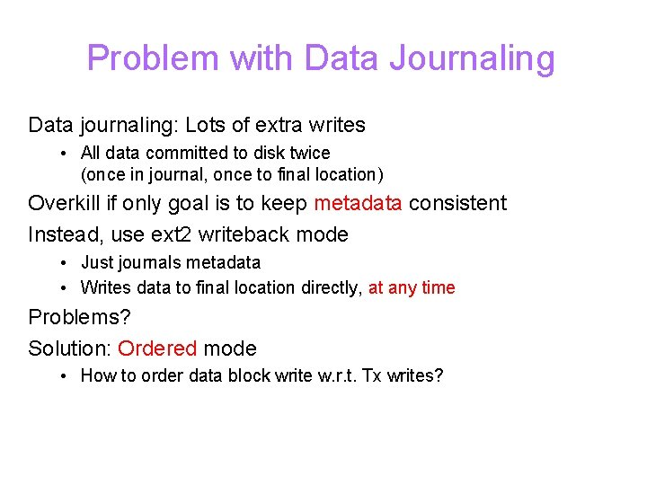 Problem with Data Journaling Data journaling: Lots of extra writes • All data committed