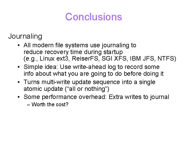 Conclusions Journaling • All modern file systems use journaling to reduce recovery time during