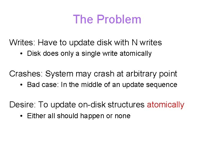 The Problem Writes: Have to update disk with N writes • Disk does only