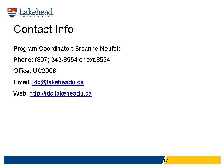 Contact Info Program Coordinator: Breanne Neufeld Phone: (807) 343 -8554 or ext. 8554 Office:
