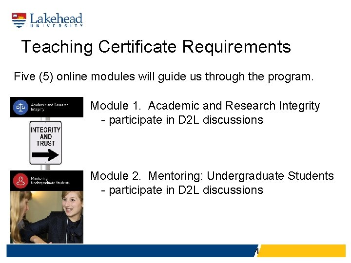 Teaching Certificate Requirements Five (5) online modules will guide us through the program. Module