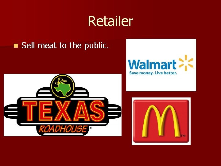 Retailer n Sell meat to the public.