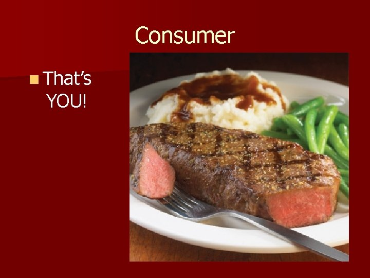 Consumer n That's YOU!