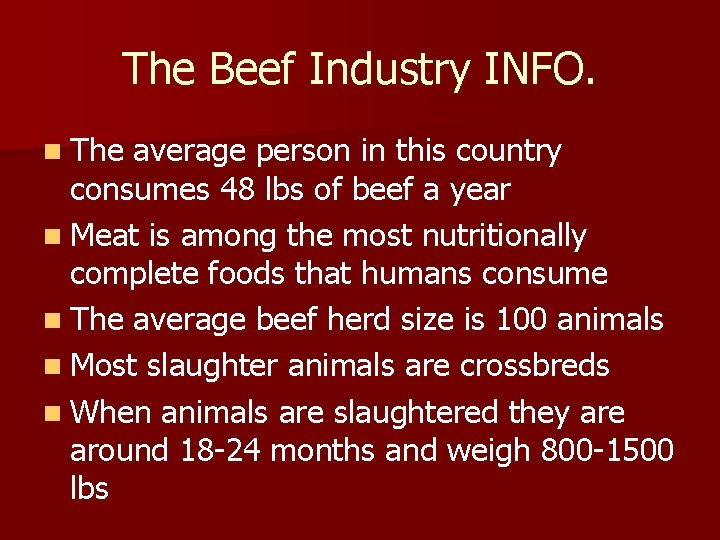 The Beef Industry INFO. n The average person in this country consumes 48 lbs