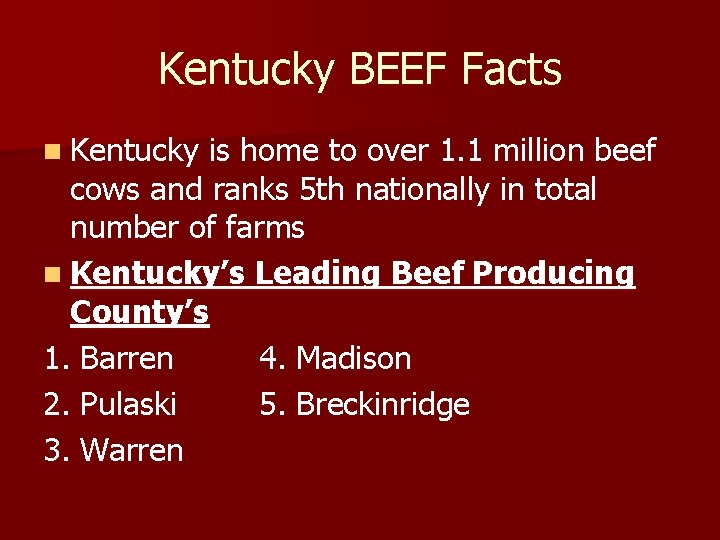 Kentucky BEEF Facts n Kentucky is home to over 1. 1 million beef cows