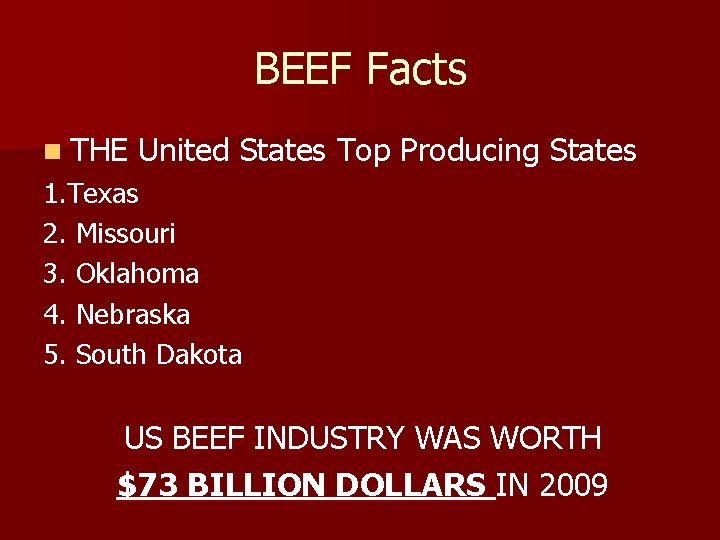BEEF Facts n THE United States Top Producing States 1. Texas 2. Missouri 3.