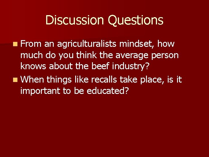 Discussion Questions n From an agriculturalists mindset, how much do you think the average