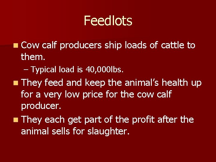 Feedlots n Cow calf producers ship loads of cattle to them. – Typical load