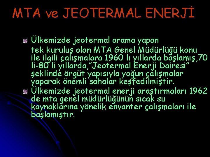 MTA ve JEOTERMAL ENERJİ Ülkemizde jeotermal arama yapan tek kuruluş olan MTA Genel Müdürlüğü