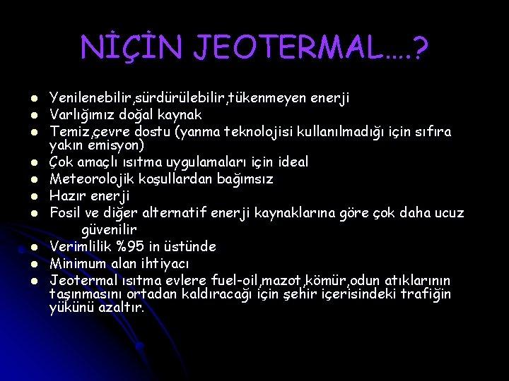 NİÇİN JEOTERMAL…. ? l l l l l Yenilenebilir, sürdürülebilir, tükenmeyen enerji Varlığımız doğal