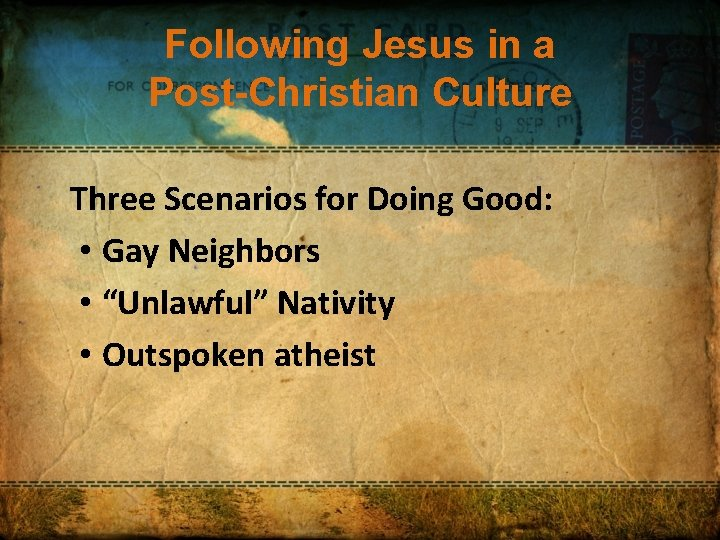 Following Jesus in a Post-Christian Culture Three Scenarios for Doing Good: • Gay Neighbors