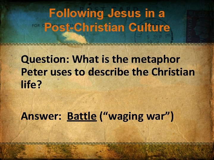 Following Jesus in a Post-Christian Culture Question: What is the metaphor Peter uses to