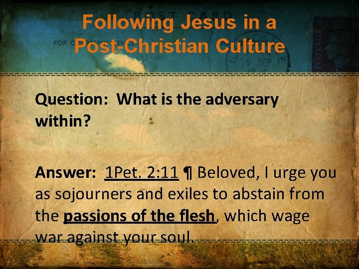 Following Jesus in a Post-Christian Culture Question: What is the adversary within? Answer: 1