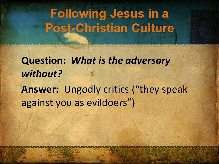 Following Jesus in a Post-Christian Culture Question: What is the adversary without? Answer: Ungodly