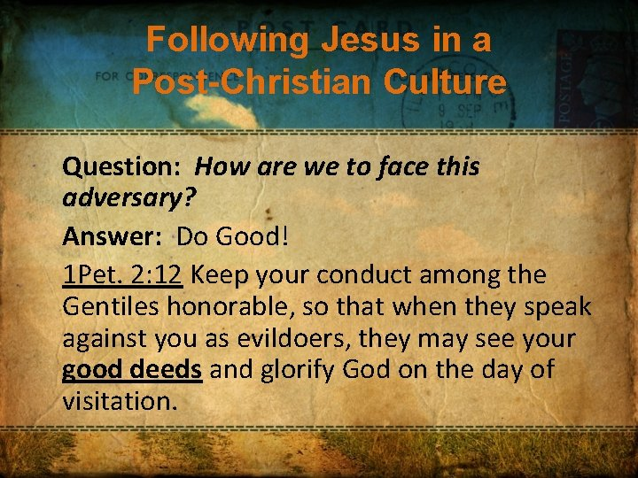 Following Jesus in a Post-Christian Culture Question: How are we to face this adversary?