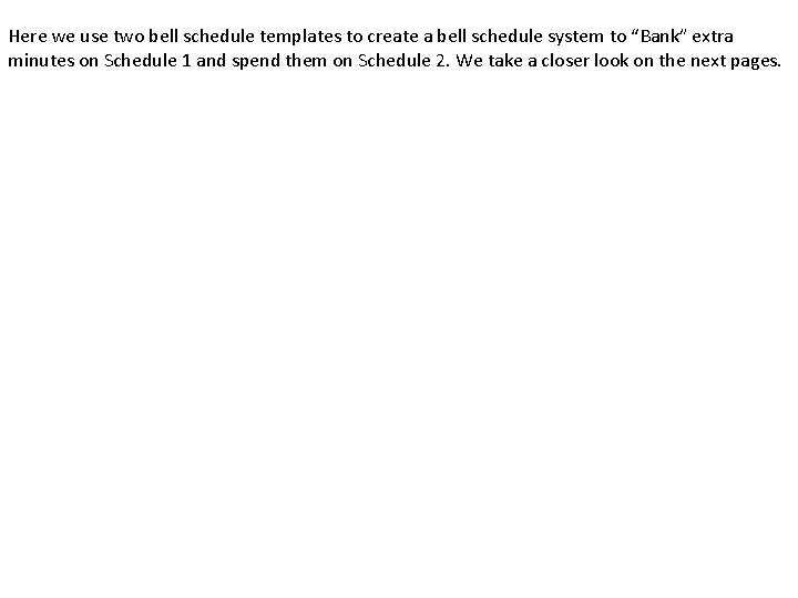 Here we use two bell schedule templates to create a bell schedule system to