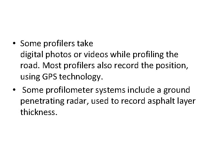 • Some profilers take digital photos or videos while profiling the road. Most
