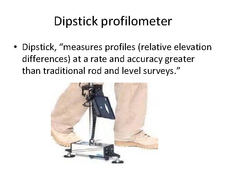 """Dipstick profilometer • Dipstick, """"measures profiles (relative elevation differences) at a rate and accuracy"""