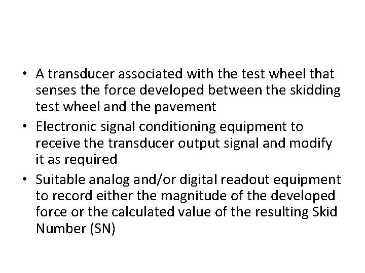 • A transducer associated with the test wheel that senses the force developed