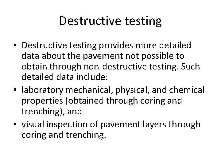 Destructive testing • Destructive testing provides more detailed data about the pavement not possible