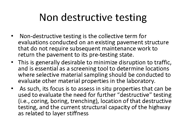 Non destructive testing • Non-destructive testing is the collective term for evaluations conducted on