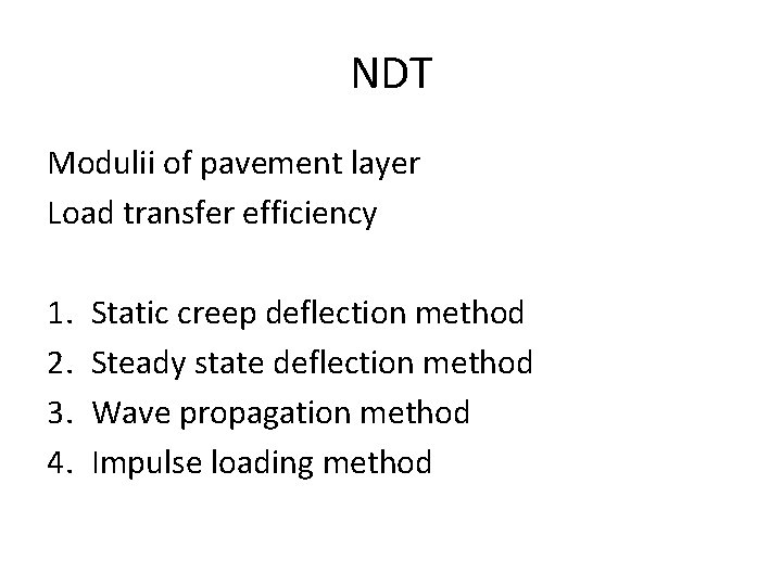 NDT Modulii of pavement layer Load transfer efficiency 1. 2. 3. 4. Static creep