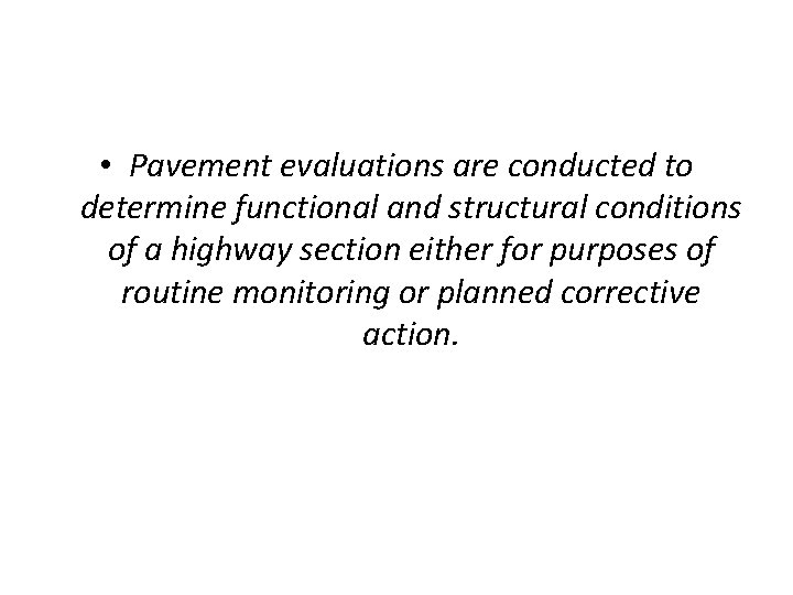 • Pavement evaluations are conducted to determine functional and structural conditions of a