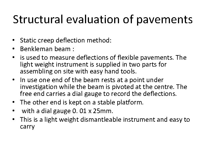 Structural evaluation of pavements • Static creep deflection method: • Benkleman beam : •