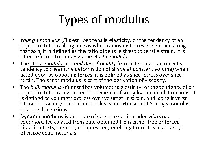 Types of modulus • Young's modulus (E) describes tensile elasticity, or the tendency of