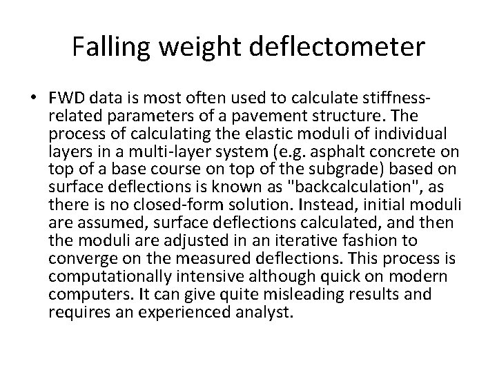 Falling weight deflectometer • FWD data is most often used to calculate stiffnessrelated parameters