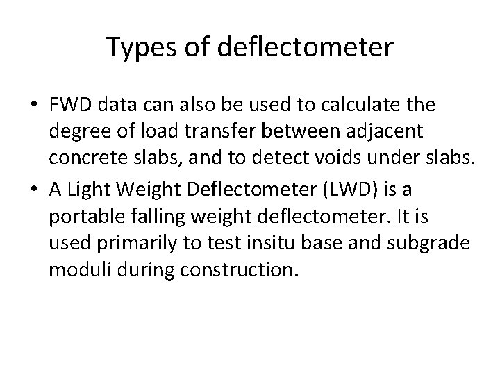 Types of deflectometer • FWD data can also be used to calculate the degree