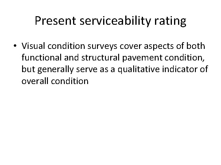 Present serviceability rating • Visual condition surveys cover aspects of both functional and structural