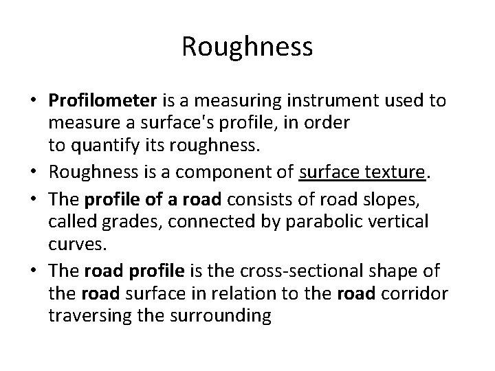 Roughness • Profilometer is a measuring instrument used to measure a surface's profile, in