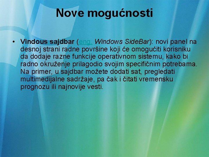 Nove mogućnosti • Vindous sajdbar (eng. Windows Side. Bar): novi panel na desnoj strani