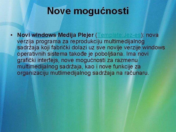Nove mogućnosti • Novi windows Medija Plejer (Template: Jez-es): nova verzija programa za reprodukciju