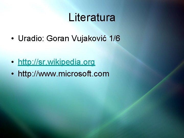 Literatura • Uradio: Goran Vujaković 1/6 • http: //sr. wikipedia. org • http: //www.