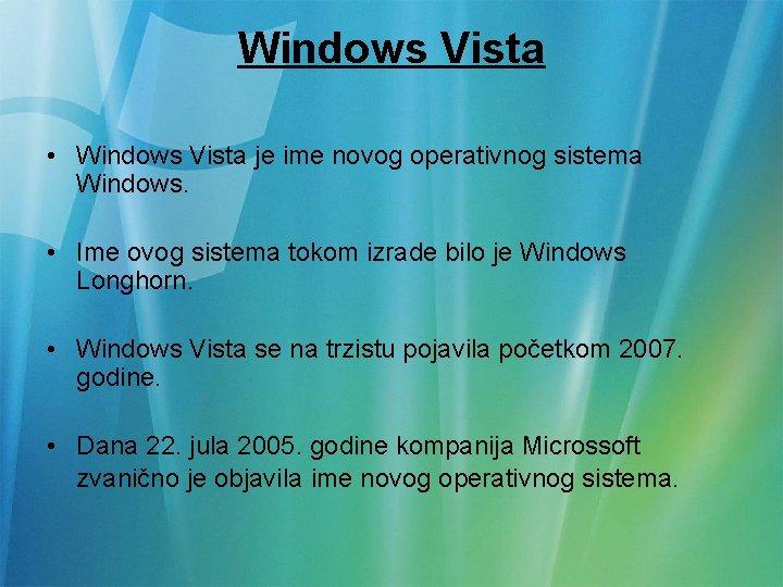 Windows Vista • Windows Vista je ime novog operativnog sistema Windows. • Ime ovog