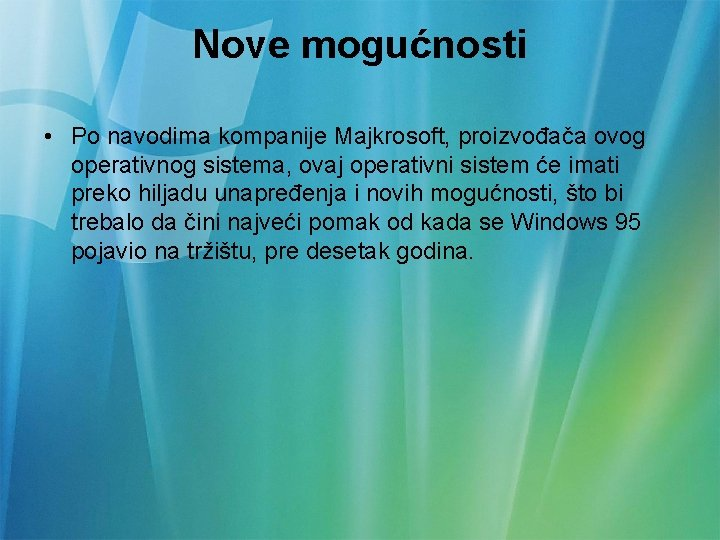 Nove mogućnosti • Po navodima kompanije Majkrosoft, proizvođača ovog operativnog sistema, ovaj operativni sistem