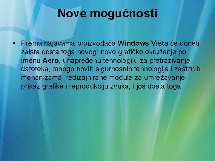 Nove mogućnosti • Prema najavama proizvođača Windows Vista će doneti zaista dosta toga novog: