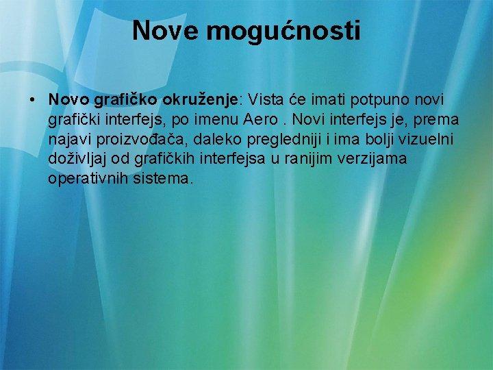 Nove mogućnosti • Novo grafičko okruženje: Vista će imati potpuno novi grafički interfejs, po