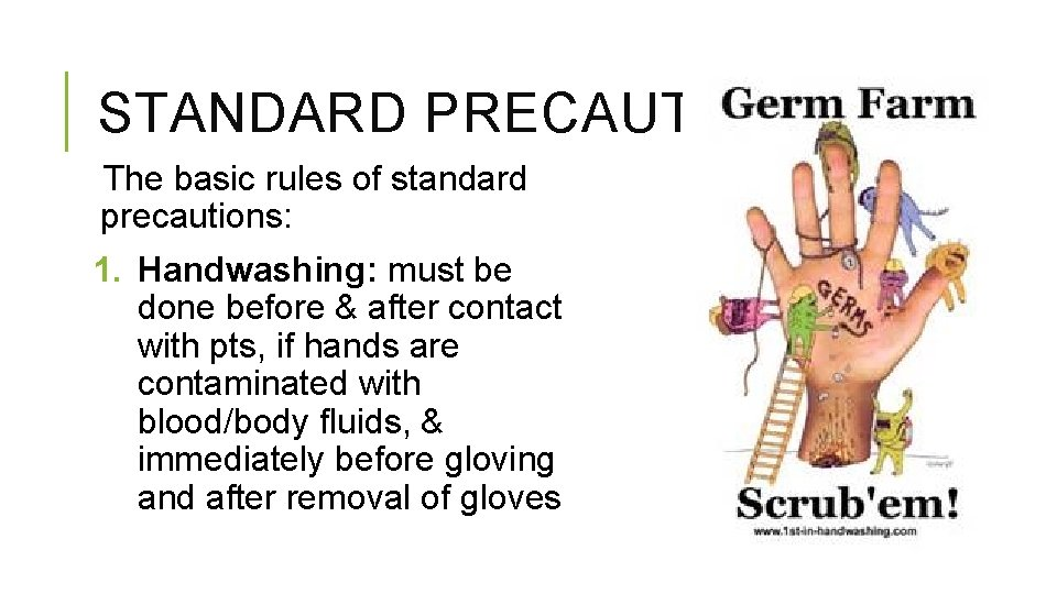 STANDARD PRECAUTIONS The basic rules of standard precautions: 1. Handwashing: must be done before